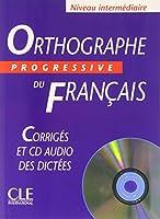 Orthographe progressive du français Niveau intermédiaire : Corrigés (1CD audio)