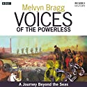 Voices of the Powerless: A Journey Beyond the Seas: McQuarrie Harbour, Tasmania, Transportation and the Colonisation of Australia Radio/TV Program by Melvyn Bragg Narrated by Melvyn Bragg