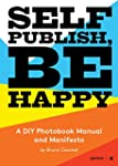 Self Publish, Be Happy: A DIY Photobo...