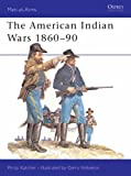 The American Indian Wars, 1860-90 (Men-at-Arms)