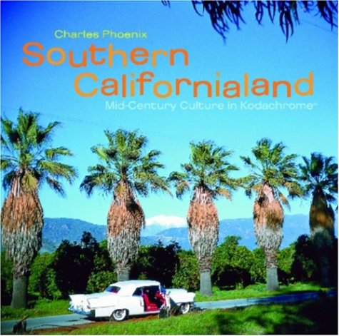 Southern Californialand: Mid-Century Culture in Kodachrome: An Homage to Culture in Kodachrome