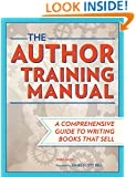 The Author Training Manual: Develop Marketable Ideas, Craft Books That Sell, Become the Author Publishers Want, and Self-Publish Effectively