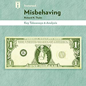 Key Takeaways & Analysis of Misbehaving: The Making of Behavioral Economics, by Richard H. Thaler Audiobook