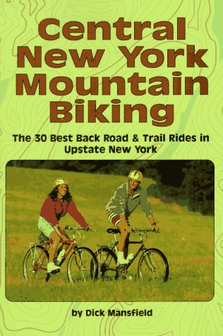 Central New York Mountain Biking: The 30 Best Back Road & Trail Rides in Upstate New York