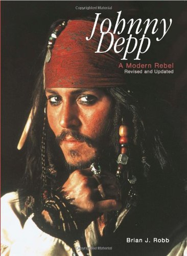 Johnny Depp: A Modern Rebel - Brian J. Robb