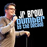 Dumber by the Decade | JR Brow
