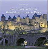 One Hundred & One Beautiful Small Towns in France (101 Beautiful Small Towns)
