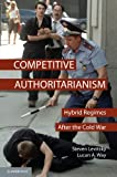 Competitive Authoritarianism: Hybrid Regimes after the Cold War