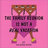 The Family Reunion Is Not A Real Vacation