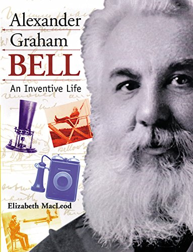 Alexander Graham Bell: An Inventive Life (Snapshots: Images of People and Places in History) (Alexander Graham Bell For Kids compare prices)