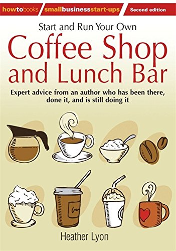 Start up and Run Your Own Coffee Shop and Lunch Bar, 2nd Edition (Start & Run Your Own)