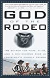 Dan Bergner God of the Rodeo: The Search for Hope, Faith, and a Six-Second Ride in Louisiana's Angola Prison