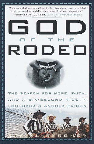 God of the Rodeo: The Search for Hope, Faith, and a Six-Second Ride in Louisiana's Angola Prison, DANIEL BERGNER