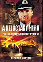 A Reluctant Hero: The Life of Captain Robert Ryder VC