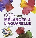 600 m�langes � l'aquarelle