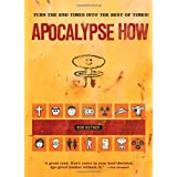 Apocalypse How: Turn the End-Times into the Best of Times! ~ Rob Kutner