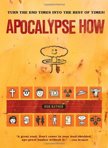 Apocalypse How: Turn the End-Times into the Best of Times! by Rob Kutner, Mr. Media Interviews