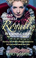 Brand Yourself Royally in 8 Simple Steps: Harness the secrets of kings and queens for a personal brand that rules