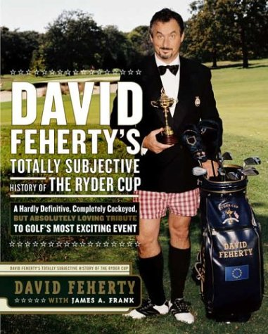 David Fehertys Totally Subjective History of the Ryder Cup, DAVID FEHERTY, JAMES A. FRANK