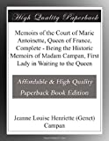 img - for Memoirs of the Court of Marie Antoinette, Queen of France, Complete - Being the Historic Memoirs of Madam Campan, First Lady in Waiting to the Queen book / textbook / text book
