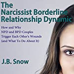The Narcissist Borderline Relationship Dynamic: How and Why NPD and BPD Couples Trigger Each Other's Wounds (and What to Do About It): Transcend Mediocrity, Book 63 | J.B. Snow