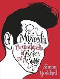 Mozipedia: The Encyclopaedia of Morrissey and the Smiths Simon Goddard