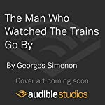 The Man Who Watched the Trains Go By | Georges Simenon