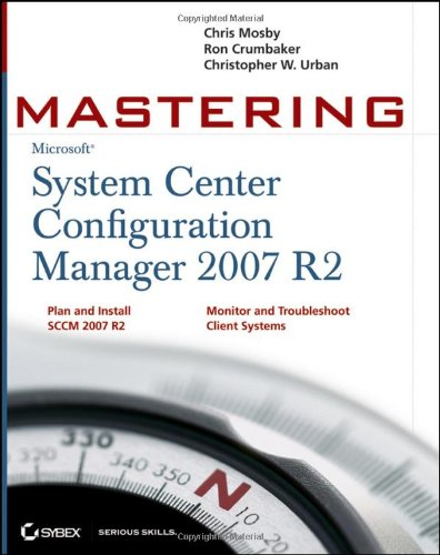 Mastering Microsoft System Center Configuration Manager 2007 R2