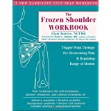 The Frozen Shoulder Workbook: Trigger Point Therapy for Overcoming Pain and Regaining Range of Motionby Clair Davies