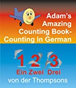 Adam's Amazing Counting Book Counting in German (Adam the Little Airplane)