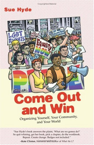 Come Out and Win: Organizing Yourself, Your Community, and Your World (Queer Action)