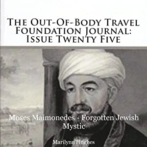 The Out-Of-Body Travel Foundation Journal: Issue Twenty Five: Moses Maimonedes - Forgotten Jewish Mystic | [Marilynn Hughes]