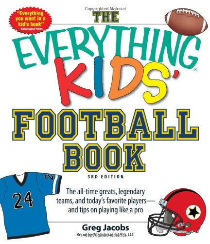 The Everything Kids' Football Book, 3Rd Edition: The All-Time Greats, Legendary Teams, And Today'S Favorite Players--And Tips On Playing Like A Pro front-510419