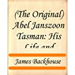 Abel Janszoon Tasman: His Life and Vo...