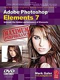 Mark Galer Adobe Photoshop Elements 7 Maximum Performance: Unleash the hidden performance of Elements