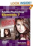 Adobe Photoshop Elements 7 Maximum Performance: Unleash the hidden performance of Elements