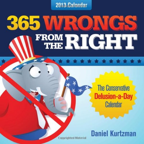 365 Wrongs from the Right 2013 boxed calendar: The Conservative Delusion-a-Day Calendar