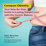 Conquer Obesity: Your Step-by-Step Guide to Lasting Weight Loss with the Gastric Balloon | Alex Brecher,Natalie Stein