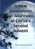 img - for A New Revelation for Mormons at Christ's Second Advent: Divine Principle, True Parents and the Completed Testament Age book / textbook / text book