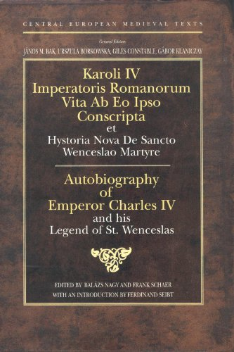 Autobiography of Emperor Charles IV: And His Legend of St. Wencesias (Central European Medieval Texts)
