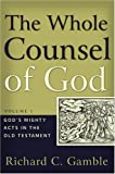The Whole Counsel Of God: God's Mighty Acts in the Old Testament
