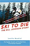 Ski to Die: The Bill Johnson Story