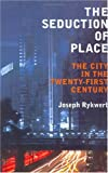 cover of The Seduction of Place: The City in the Twenty-first Century and Beyond