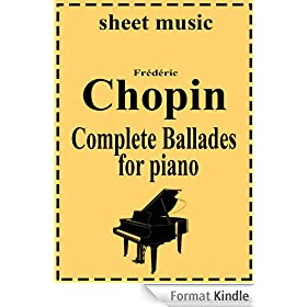Frederic Chopin - Complete works: Ballades (Complete works of Frederic Chopin Book 3) (English Edition)