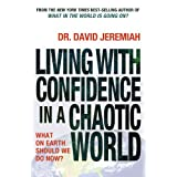 IE: Living WIth Confidence in a Chaotic World: What on Earth Should We Do Now?by David Jeremiah