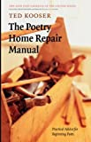 The Poetry Home Repair Manual: Practical Advice for Beginning Poets 1st (first) Edition by Kooser, Ted published by University of Nebraska Press (2005)
