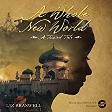 A Whole New World: A Twisted Tale (       UNABRIDGED) by Liz Braswell, Disney Press Narrated by James Patrick Cronin