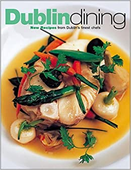 Dublin Dining: New Recipes from Dublin's Finest Chefs: Written by Paul Rankin, 2002 Edition, Publisher: Black and White Publishing [Hardcover]