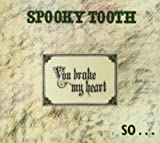 You Broke My Heart So I Busted Your Jaw by Spooky Tooth (2005-08-16)