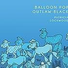Balloon Pop Outlaw Black Hörbuch von Patricia Lockwood Gesprochen von: Patricia Lockwood